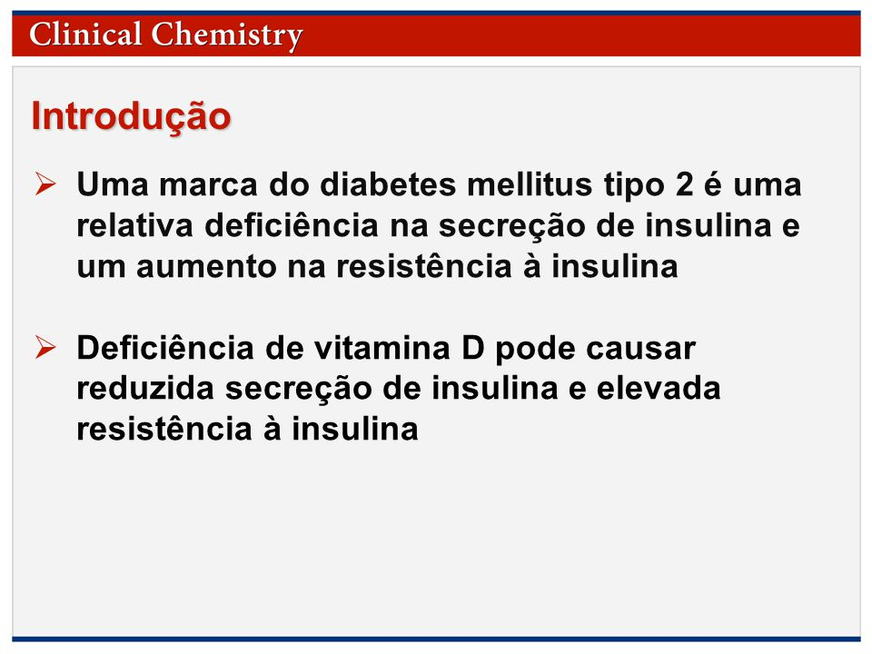 Introdução Uma marca do diabetes mellitus tipo 2 é uma relativa deficiência na secreção de insulina e um aumento na resistência à insulina.