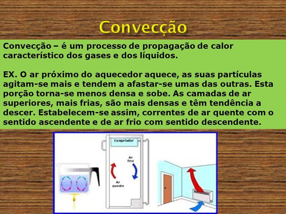 Convecção Convecção – é um processo de propagação de calor característico dos gases e dos líquidos.