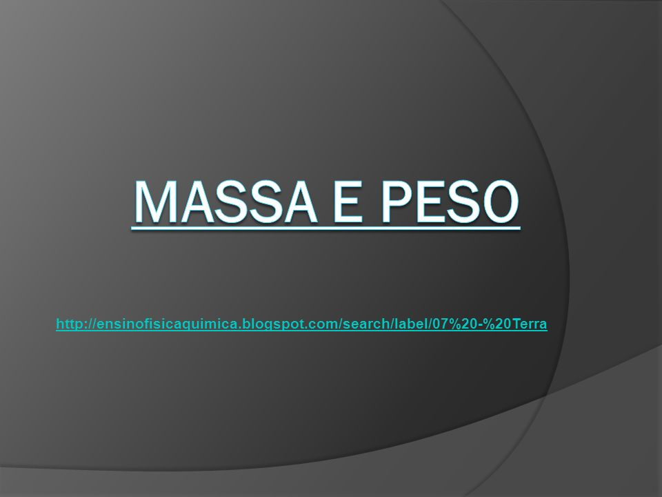 Massa e Peso http://ensinofisicaquimica.blogspot.com/search/label/07%20-%20Terra