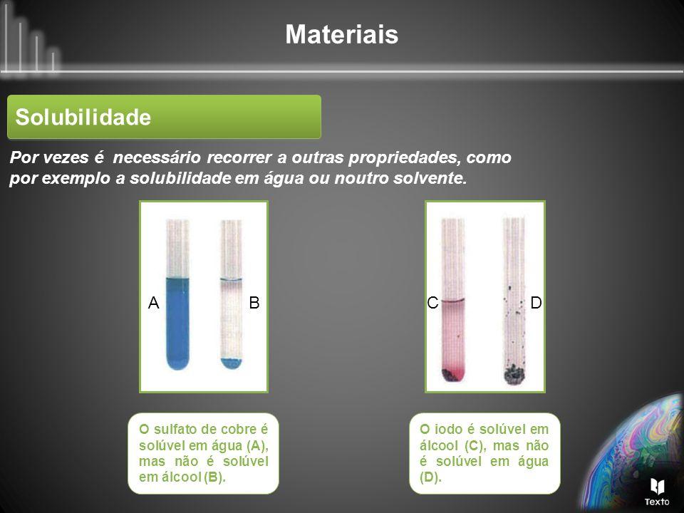 Solubilidade Por vezes é necessário recorrer a outras propriedades, como por exemplo a solubilidade em água ou noutro solvente.