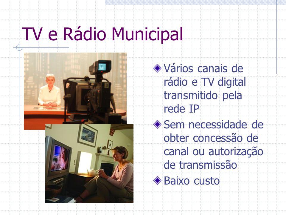TV e Rádio Municipal Vários canais de rádio e TV digital transmitido pela rede IP.