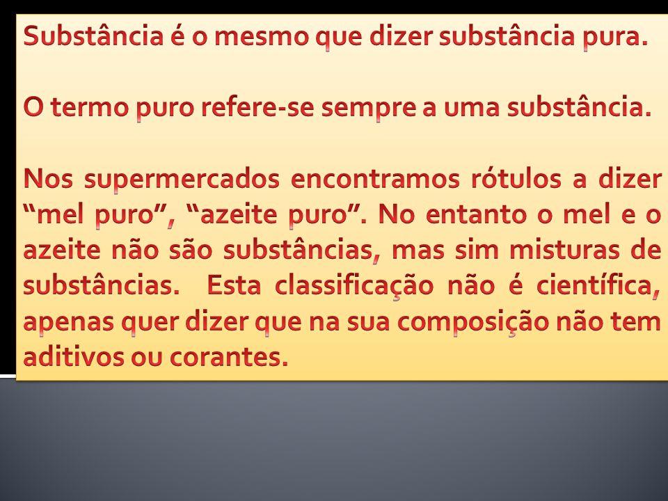 Substância é o mesmo que dizer substância pura.