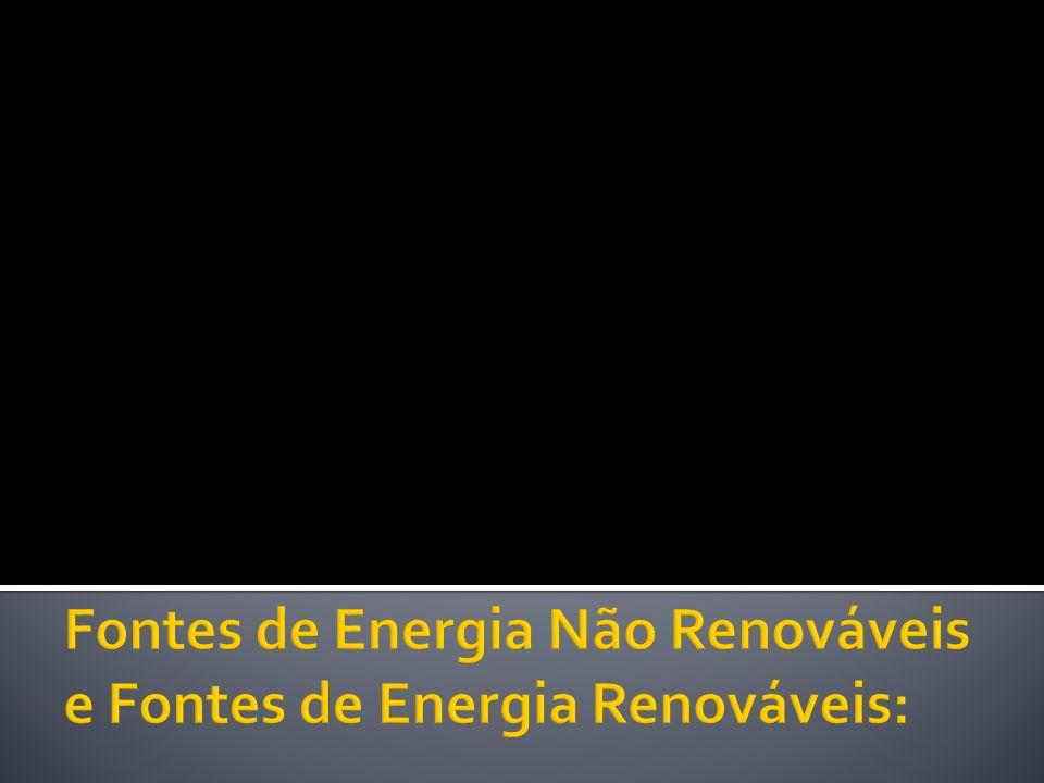 Fontes de Energia Não Renováveis e Fontes de Energia Renováveis: