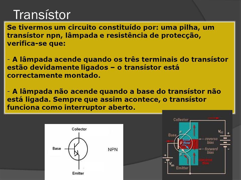 Transístor Se tivermos um circuito constituído por: uma pilha, um transístor npn, lâmpada e resistência de protecção, verifica-se que: