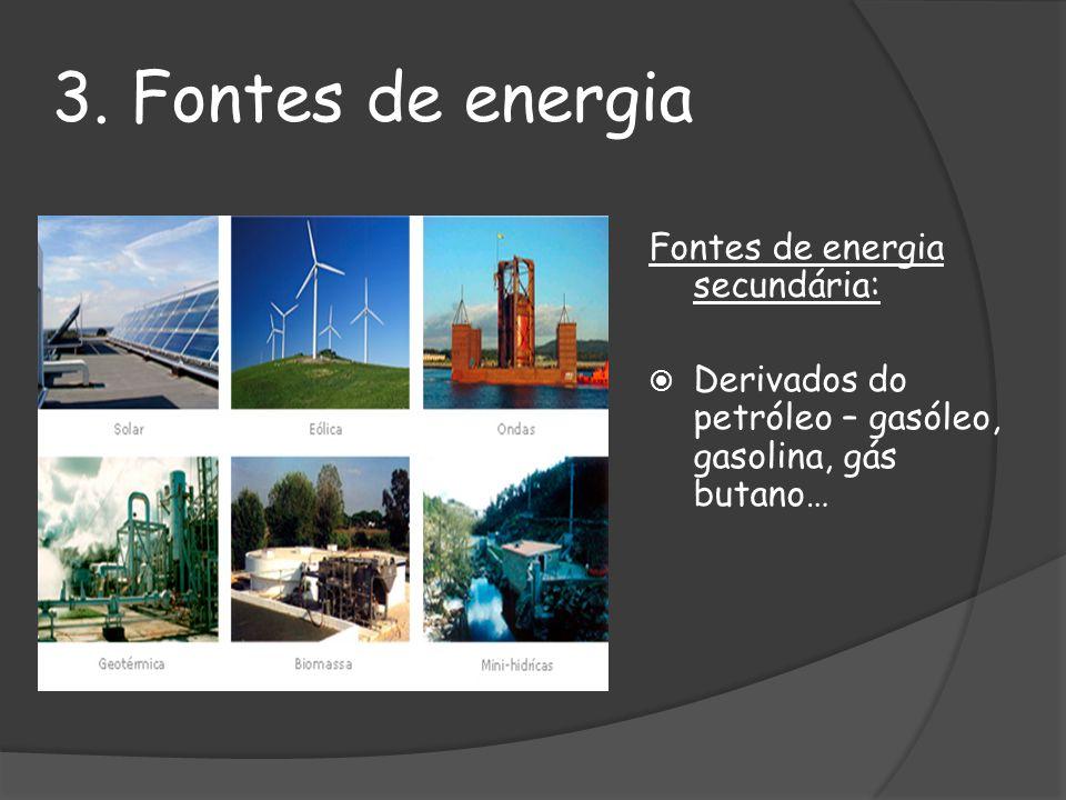 3. Fontes de energia Fontes de energia secundária: