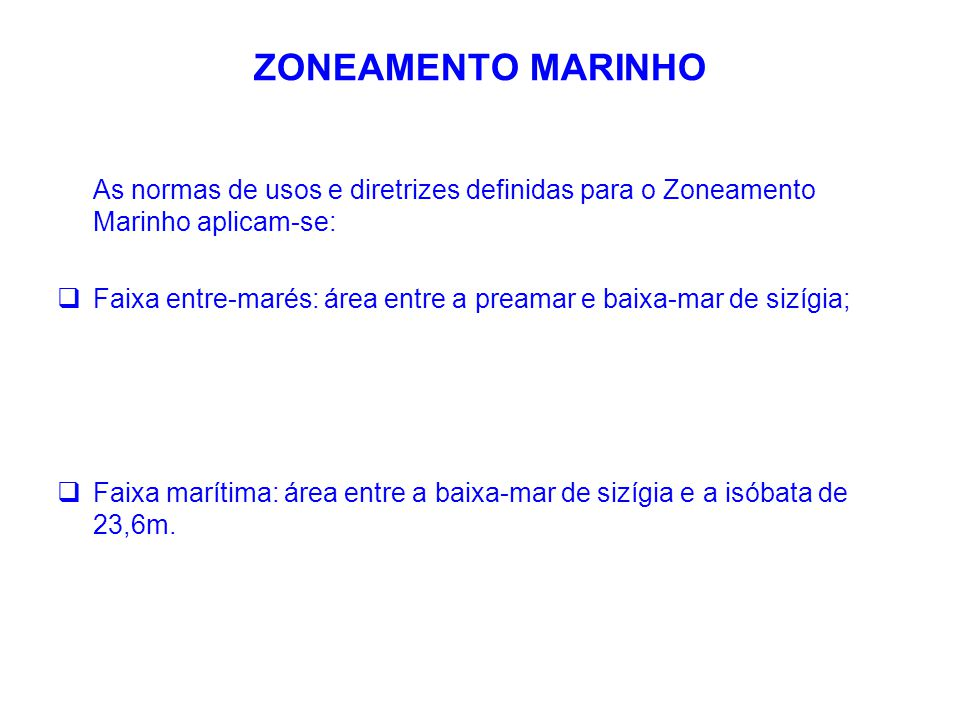 ZONEAMENTO MARINHO As normas de usos e diretrizes definidas para o Zoneamento Marinho aplicam-se: