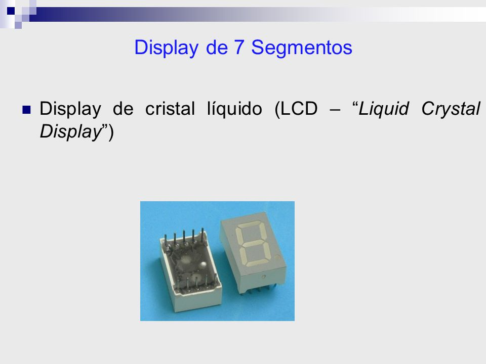 Display de 7 Segmentos Display de cristal líquido (LCD – Liquid Crystal Display )
