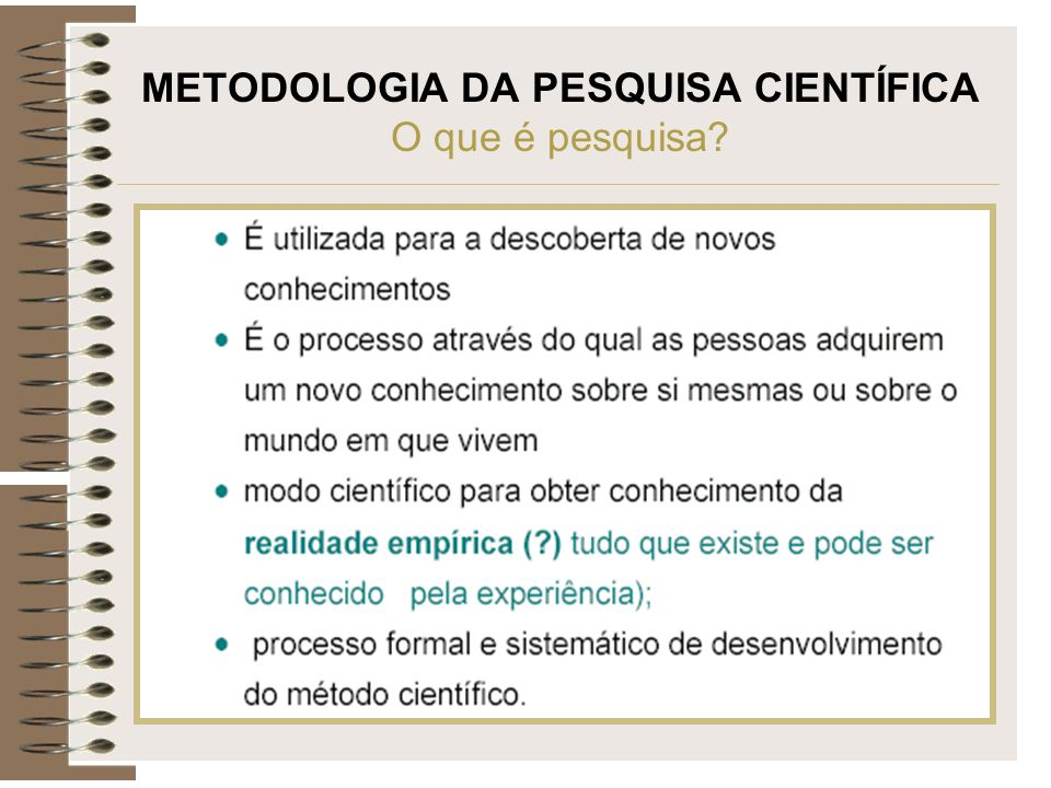METODOLOGIA DA PESQUISA CIENTÍFICA O que é pesquisa
