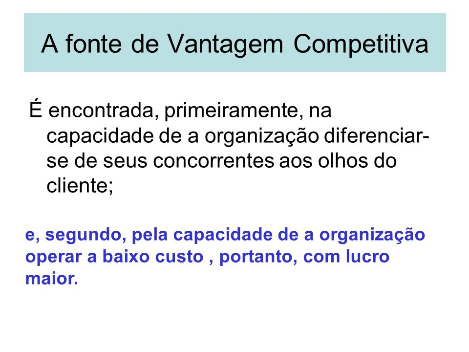 A fonte de Vantagem Competitiva