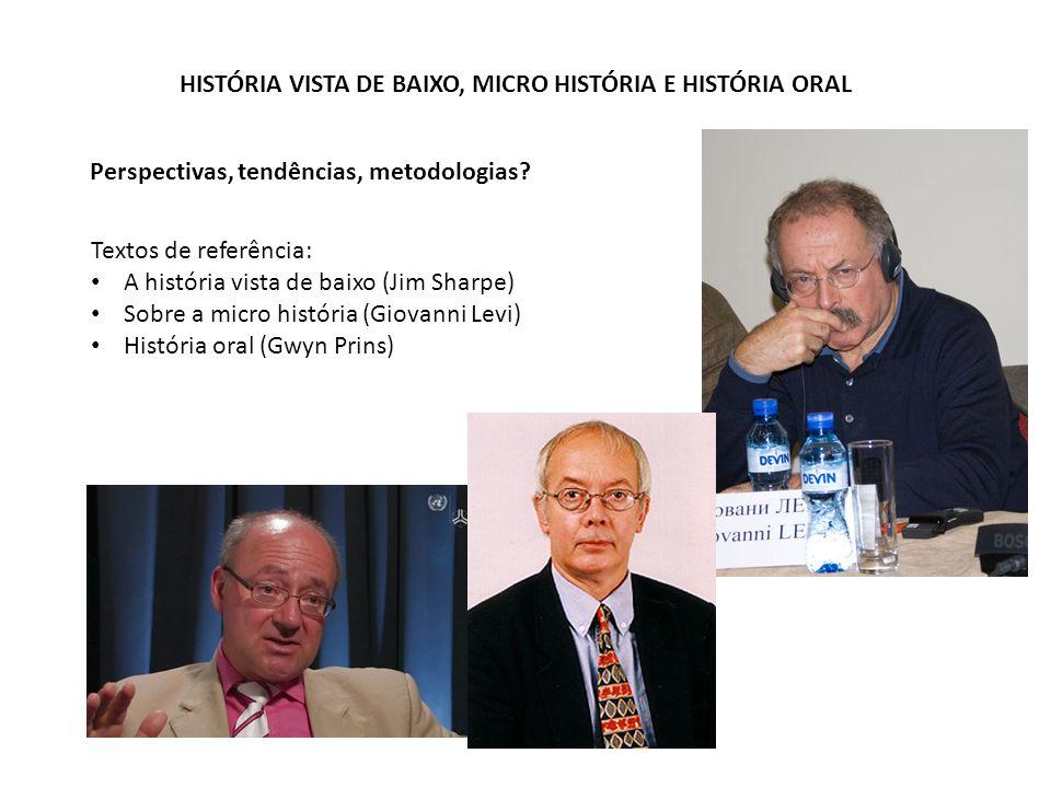 HISTÓRIA VISTA DE BAIXO, MICRO HISTÓRIA E HISTÓRIA ORAL