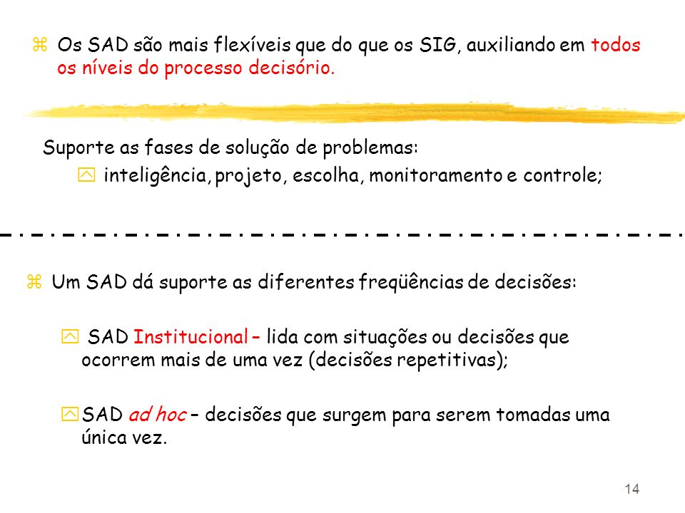 Os SAD são mais flexíveis que do que os SIG, auxiliando em todos os níveis do processo decisório.