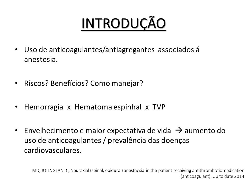 INTRODUÇÃO Uso de anticoagulantes/antiagregantes associados á anestesia. Riscos Benefícios Como manejar