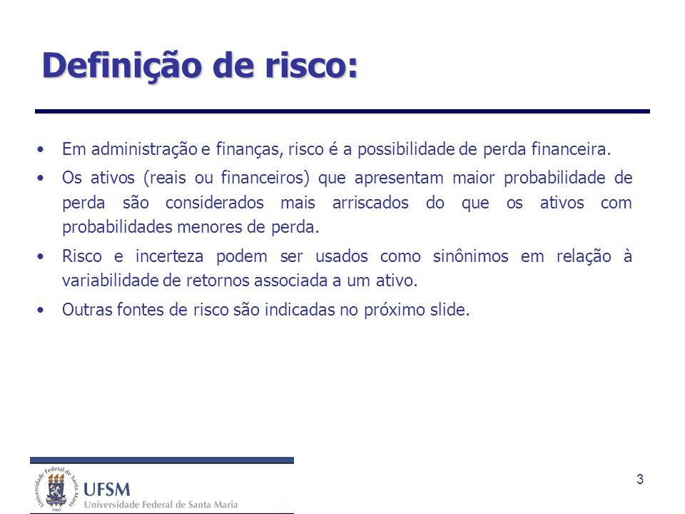 Definição de risco: Em administração e finanças, risco é a possibilidade de perda financeira.