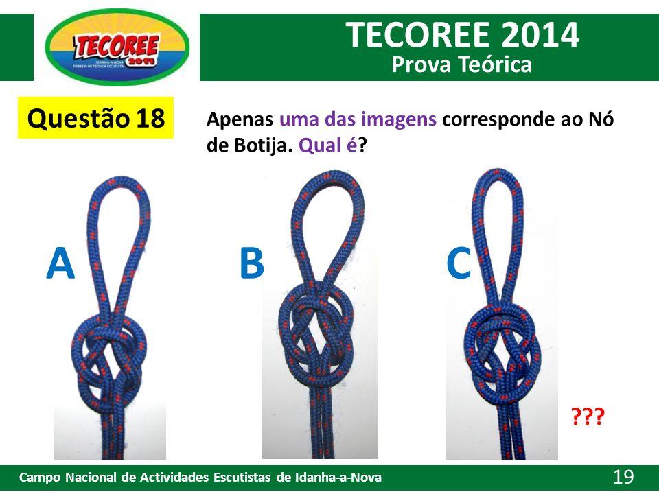 Questão 18 Apenas uma das imagens corresponde ao Nó de Botija. Qual é A B C