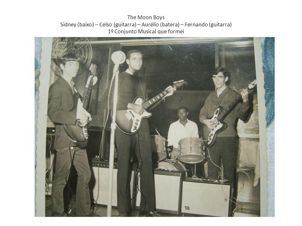 The Moon Boys Sidney (baixo) – Celso (guitarra) – Aurélio (batera) – Fernando (guitarra) 1º Conjunto Musical que formei