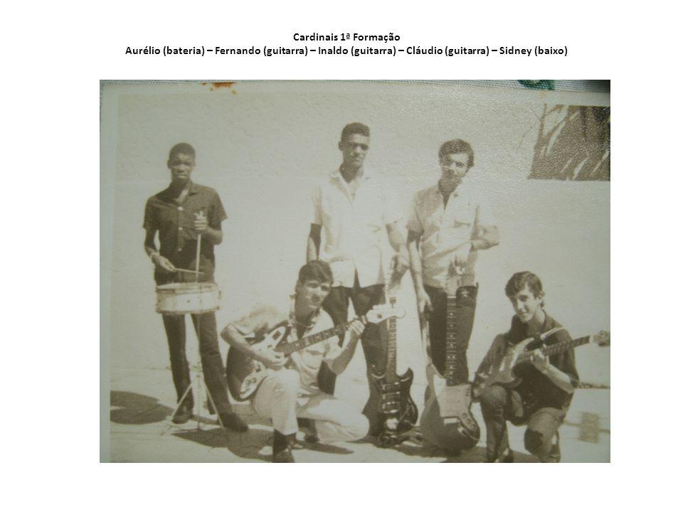 Cardinais 1ª Formação Aurélio (bateria) – Fernando (guitarra) – Inaldo (guitarra) – Cláudio (guitarra) – Sidney (baixo)