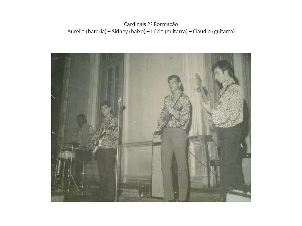 Cardinais 2ª Formação Aurélio (bateria) – Sidney (baixo) – Lúcio (guitarra) – Cláudio (guitarra)
