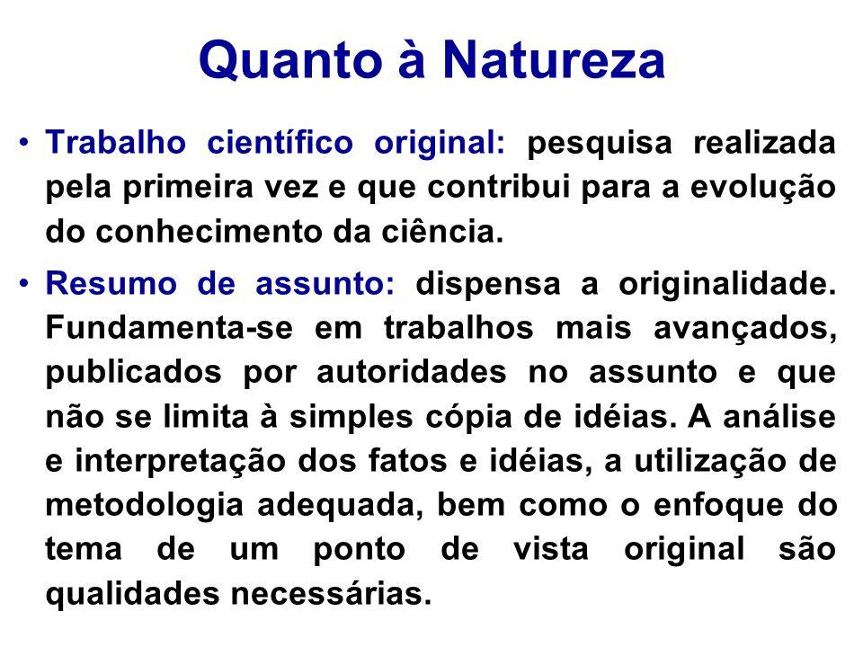 Quanto à Natureza Trabalho científico original: pesquisa realizada pela primeira vez e que contribui para a evolução do conhecimento da ciência.