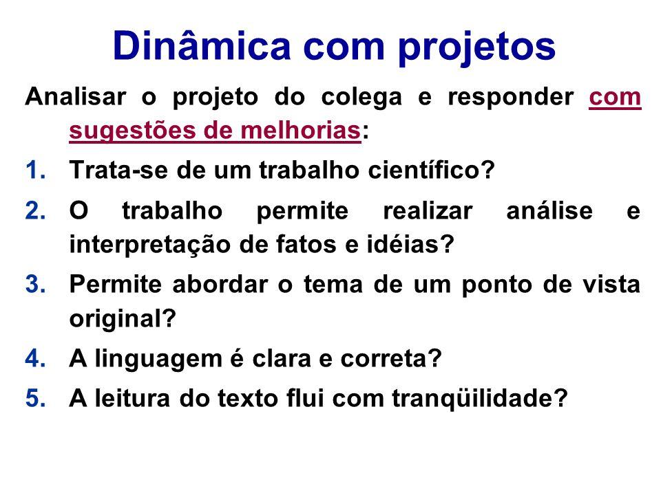 Dinâmica com projetos Analisar o projeto do colega e responder com sugestões de melhorias: Trata-se de um trabalho científico