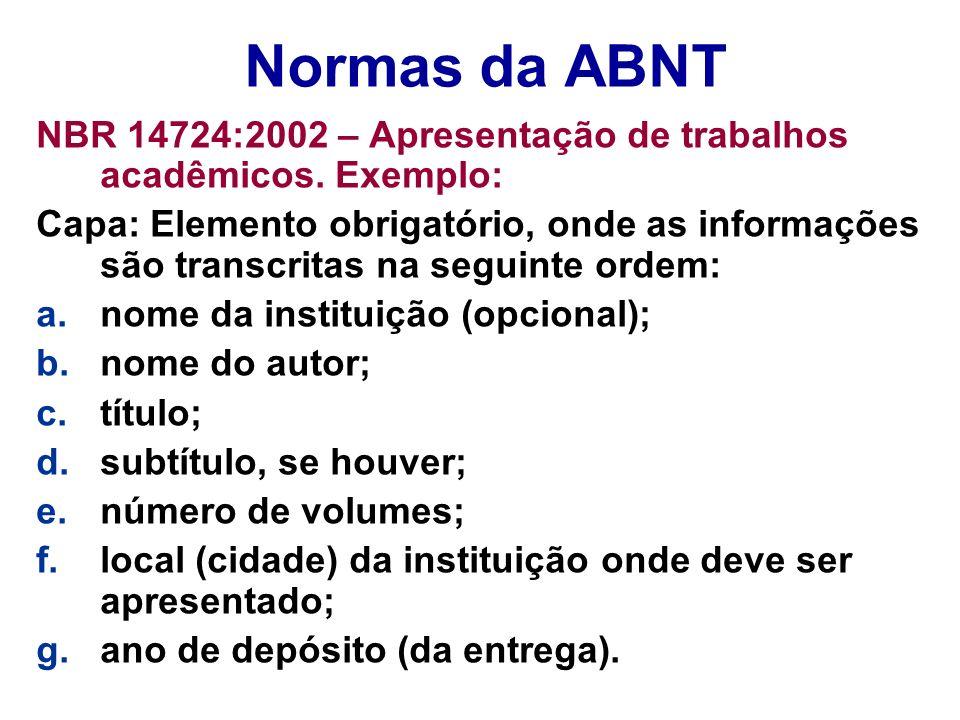 Normas da ABNT NBR 14724:2002 – Apresentação de trabalhos acadêmicos. Exemplo: