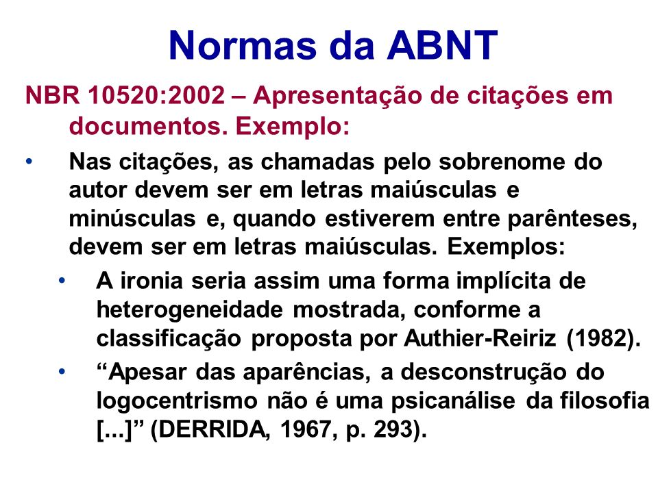 Normas da ABNT NBR 10520:2002 – Apresentação de citações em documentos. Exemplo: