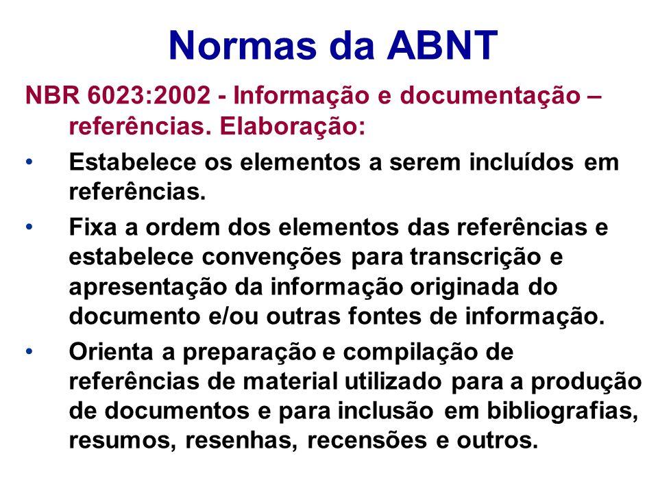 Normas da ABNT NBR 6023:2002 - Informação e documentação – referências. Elaboração: Estabelece os elementos a serem incluídos em referências.