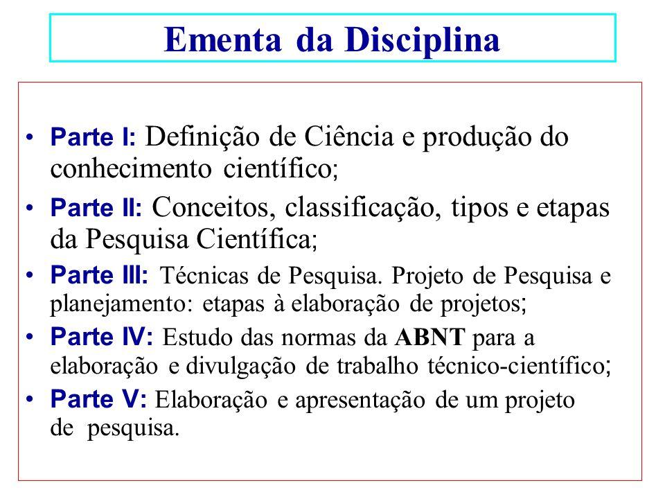 Ementa da Disciplina Parte I: Definição de Ciência e produção do conhecimento científico;