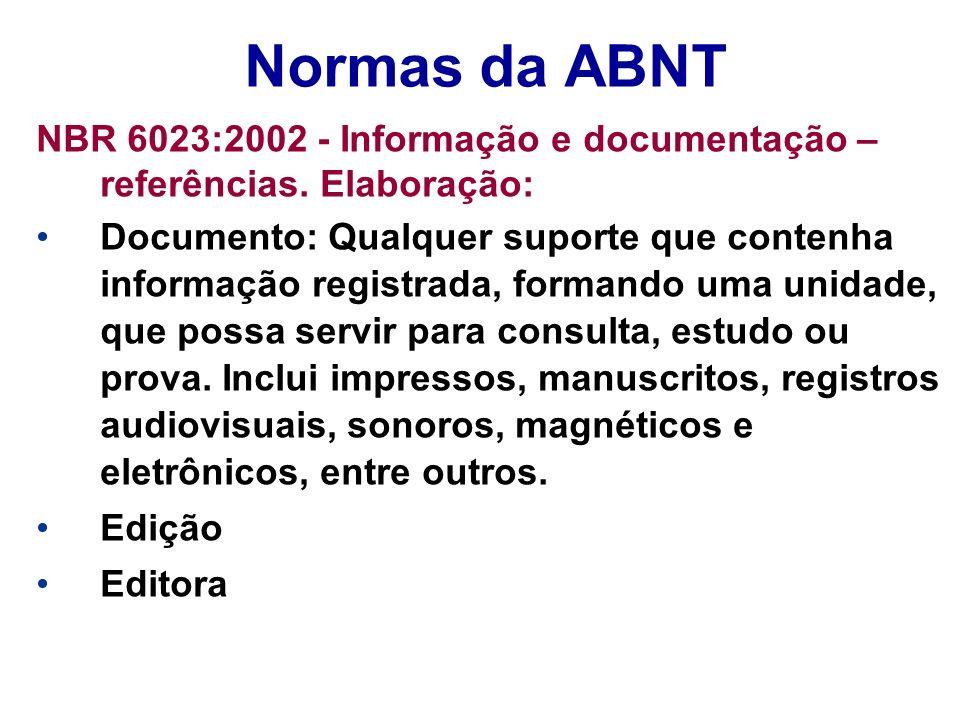 Normas da ABNT NBR 6023:2002 - Informação e documentação – referências. Elaboração: