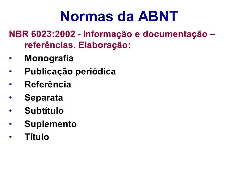 Normas da ABNT NBR 6023:2002 - Informação e documentação – referências. Elaboração: Monografia. Publicação periódica.