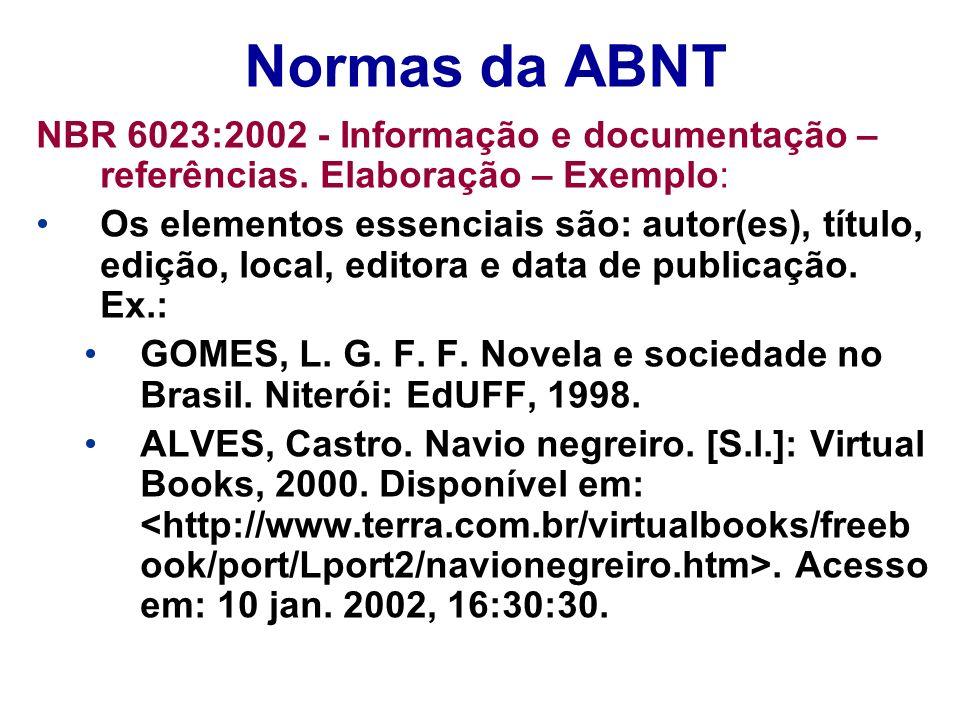 Normas da ABNT NBR 6023:2002 - Informação e documentação – referências. Elaboração – Exemplo: