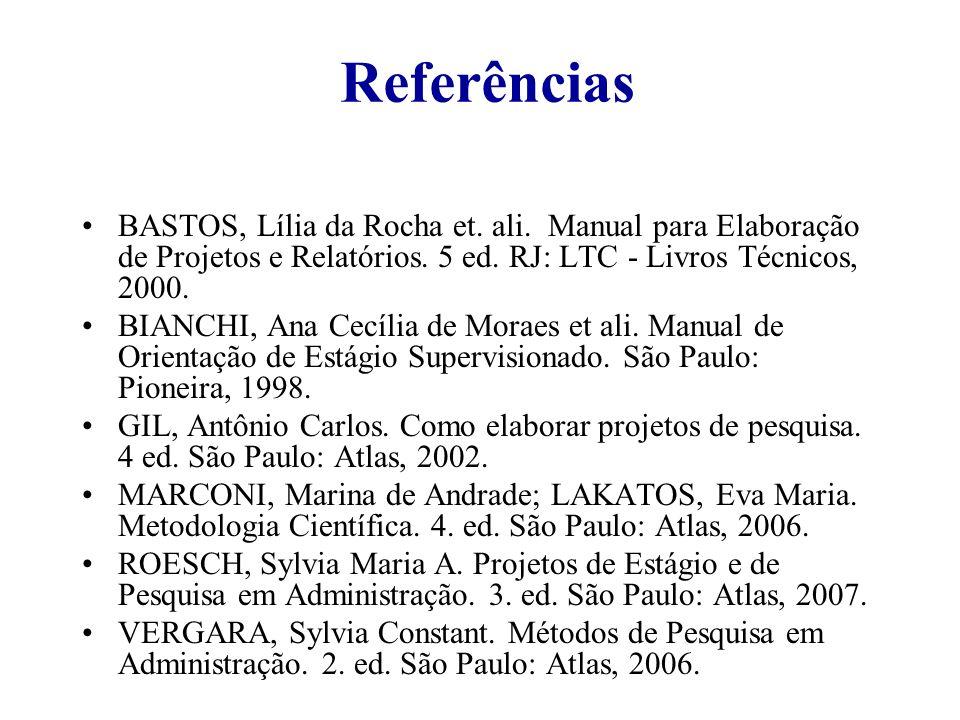 Referências BASTOS, Lília da Rocha et. ali. Manual para Elaboração de Projetos e Relatórios. 5 ed. RJ: LTC - Livros Técnicos, 2000.
