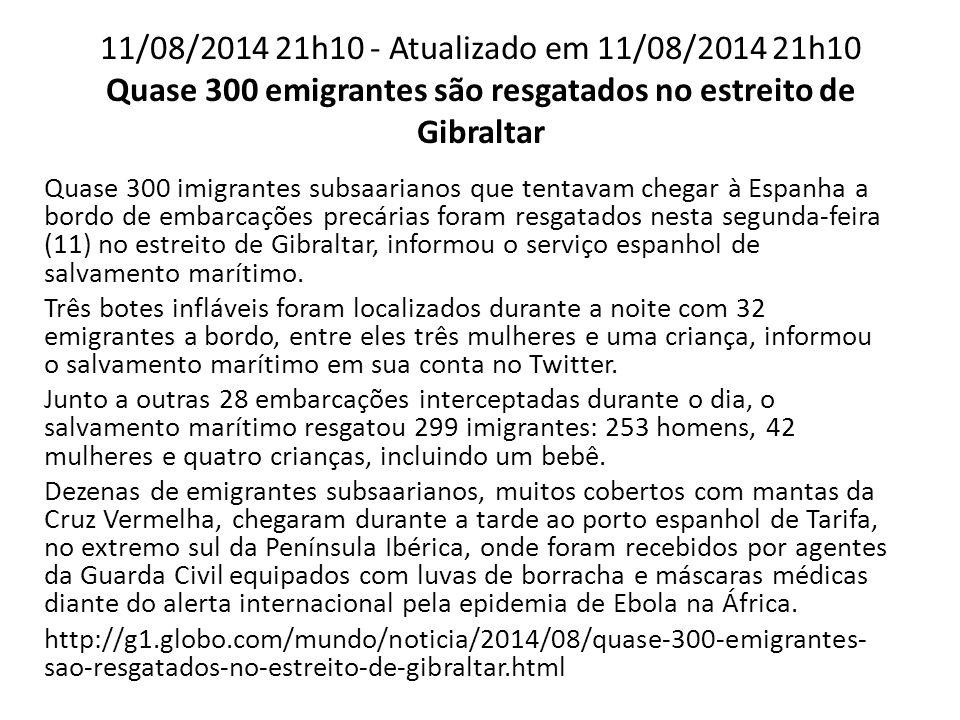 11/08/2014 21h10 - Atualizado em 11/08/2014 21h10 Quase 300 emigrantes são resgatados no estreito de Gibraltar