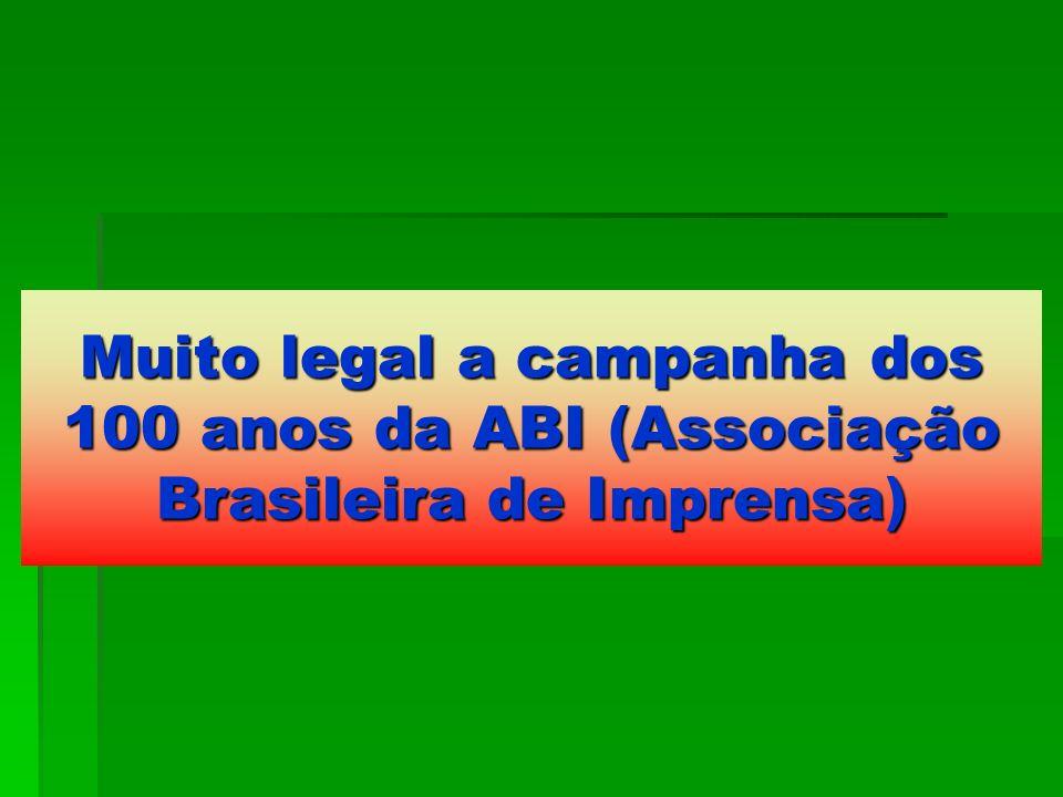 Muito legal a campanha dos 100 anos da ABI (Associação Brasileira de Imprensa)