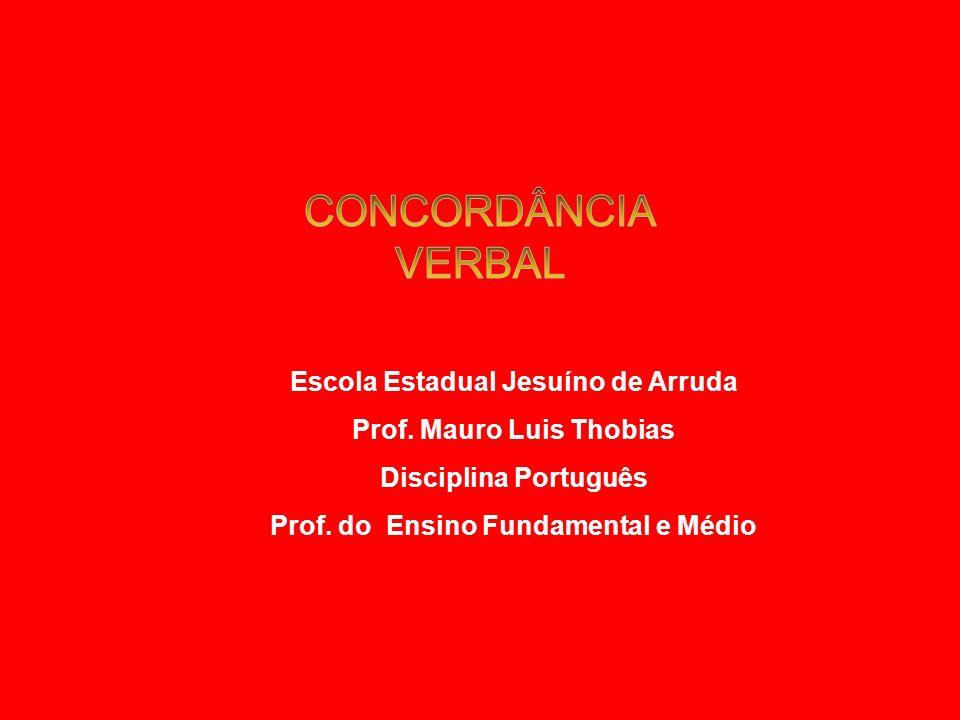 CONCORDÂNCIA VERBAL Escola Estadual Jesuíno de Arruda