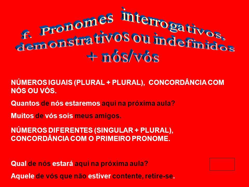 NÚMEROS IGUAIS (PLURAL + PLURAL), CONCORDÂNCIA COM NÓS OU VÓS.