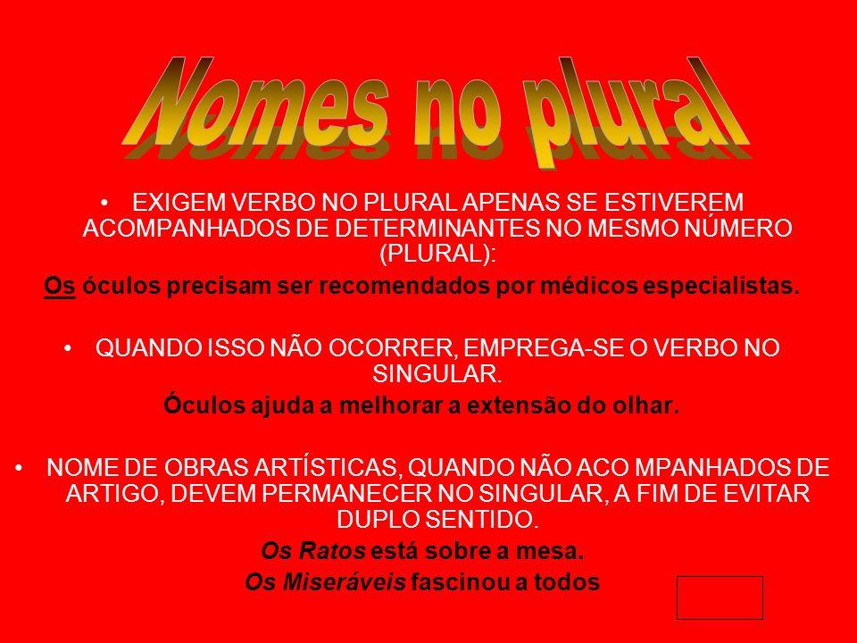 Nomes no plural EXIGEM VERBO NO PLURAL APENAS SE ESTIVEREM ACOMPANHADOS DE DETERMINANTES NO MESMO NÚMERO (PLURAL):