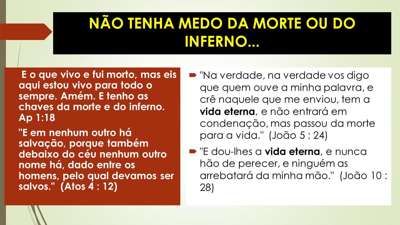 NÃO TENHA MEDO DA MORTE OU DO INFERNO...