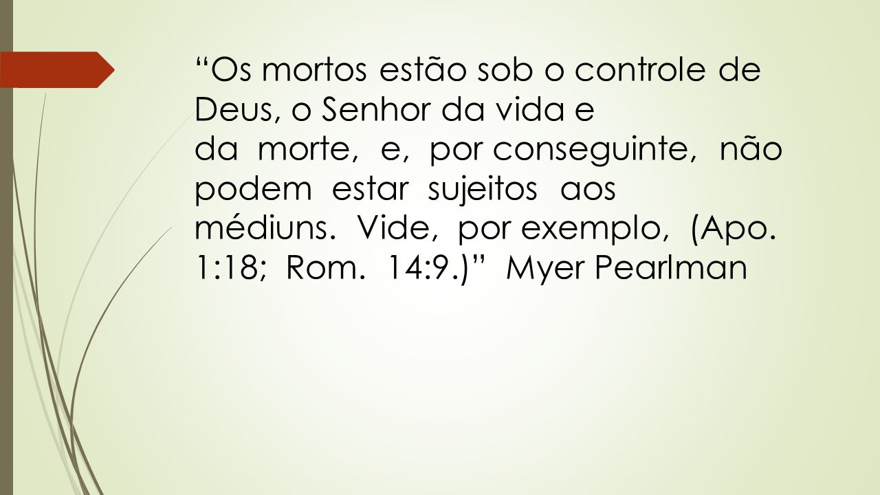 Os mortos estão sob o controle de Deus, o Senhor da vida e da morte, e, por conseguinte, não podem estar sujeitos aos médiuns.
