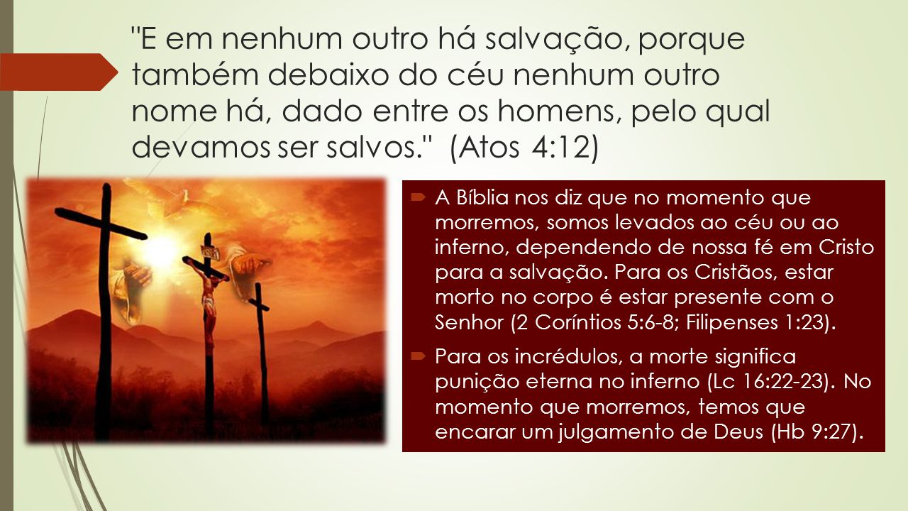 E em nenhum outro há salvação, porque também debaixo do céu nenhum outro nome há, dado entre os homens, pelo qual devamos ser salvos. (Atos 4:12)