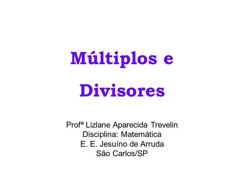 Múltiplos eDivisores.Profª Lizlane Aparecida Trevelin Disciplina: Matemática E.