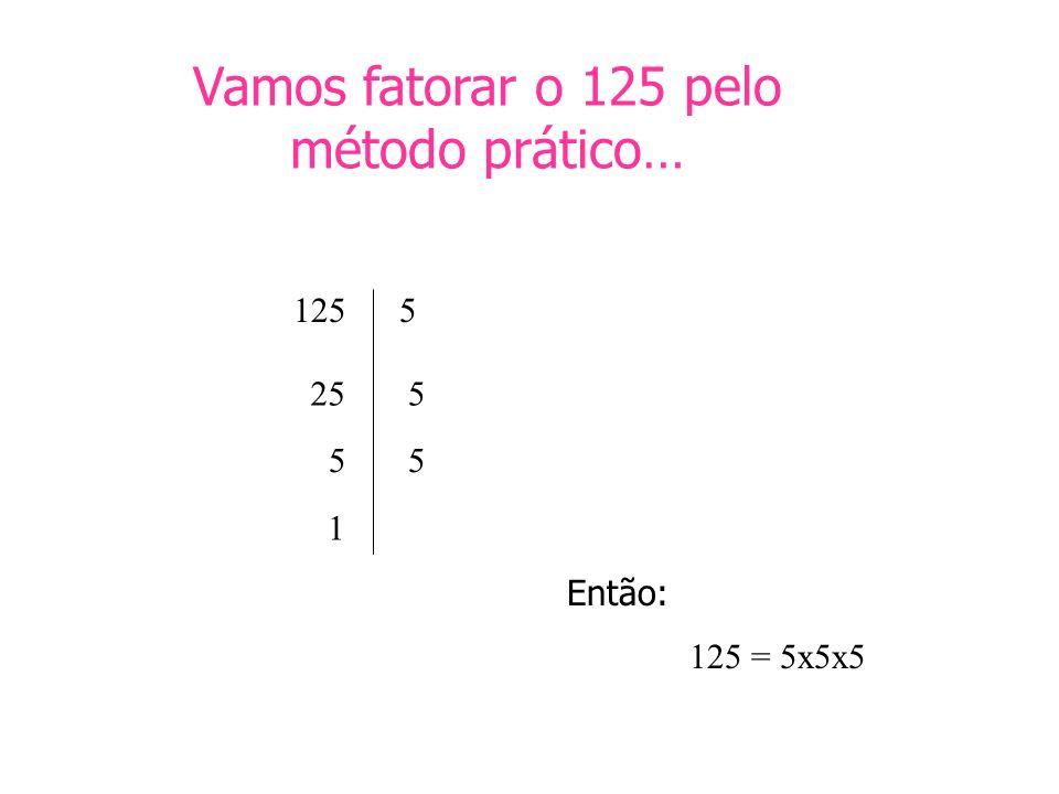 Vamos fatorar o 125 pelo método prático…