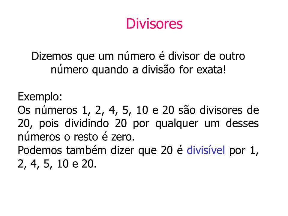 Podemos também dizer que 20 é divisível por 1, 2, 4, 5, 10 e 20.