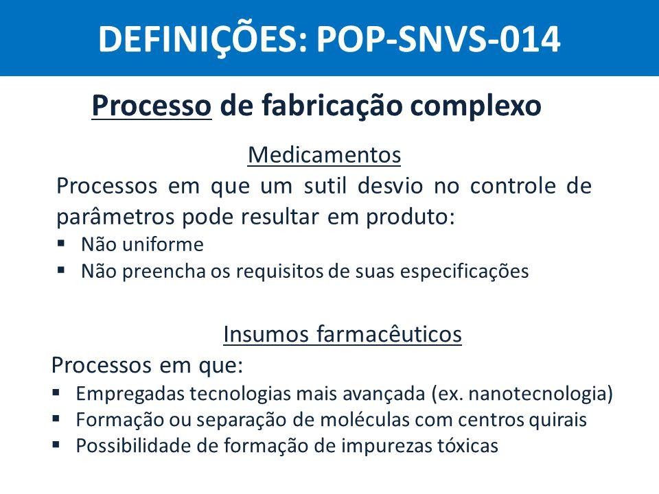 DEFINIÇÕES: POP-SNVS-014 Processo de fabricação complexo