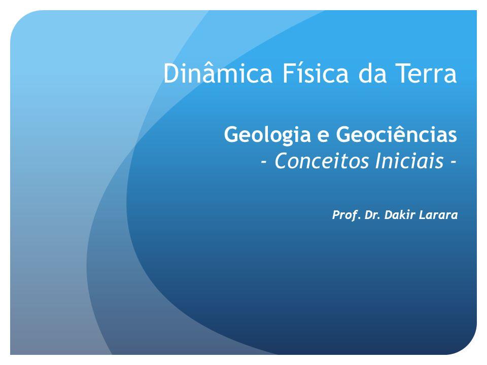 Dinâmica Física da Terra Geologia e Geociências - Conceitos Iniciais -