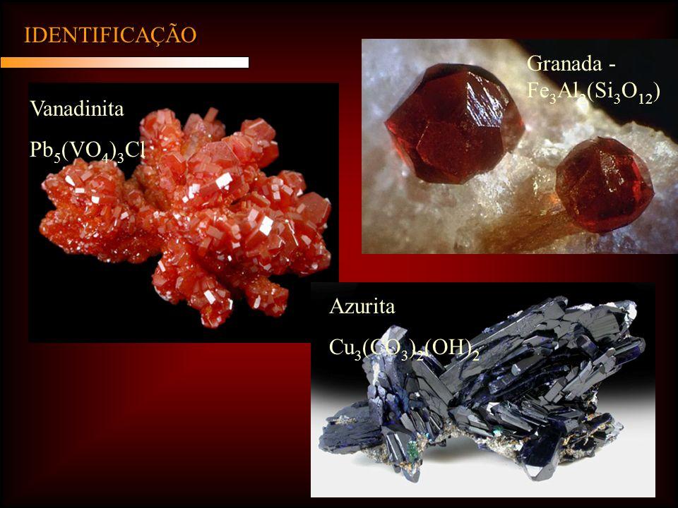 IDENTIFICAÇÃO Granada - Fe3Al2(Si3O12) Vanadinita Pb5(VO4)3Cl Azurita Cu3(CO3)2(OH)2