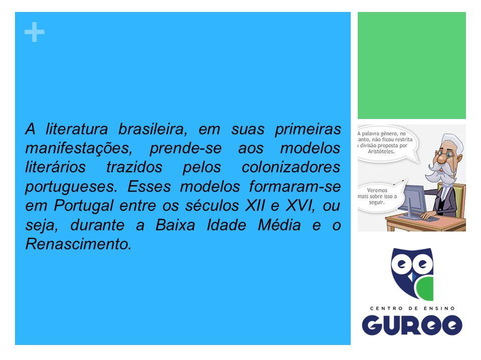 A literatura brasileira, em suas primeiras manifestações, prende-se aos modelos literários trazidos pelos colonizadores portugueses.