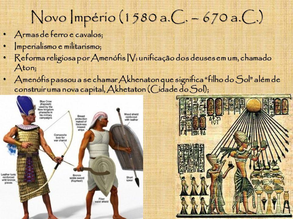 Novo Império (1580 a.C. – 670 a.C.) Armas de ferro e cavalos;