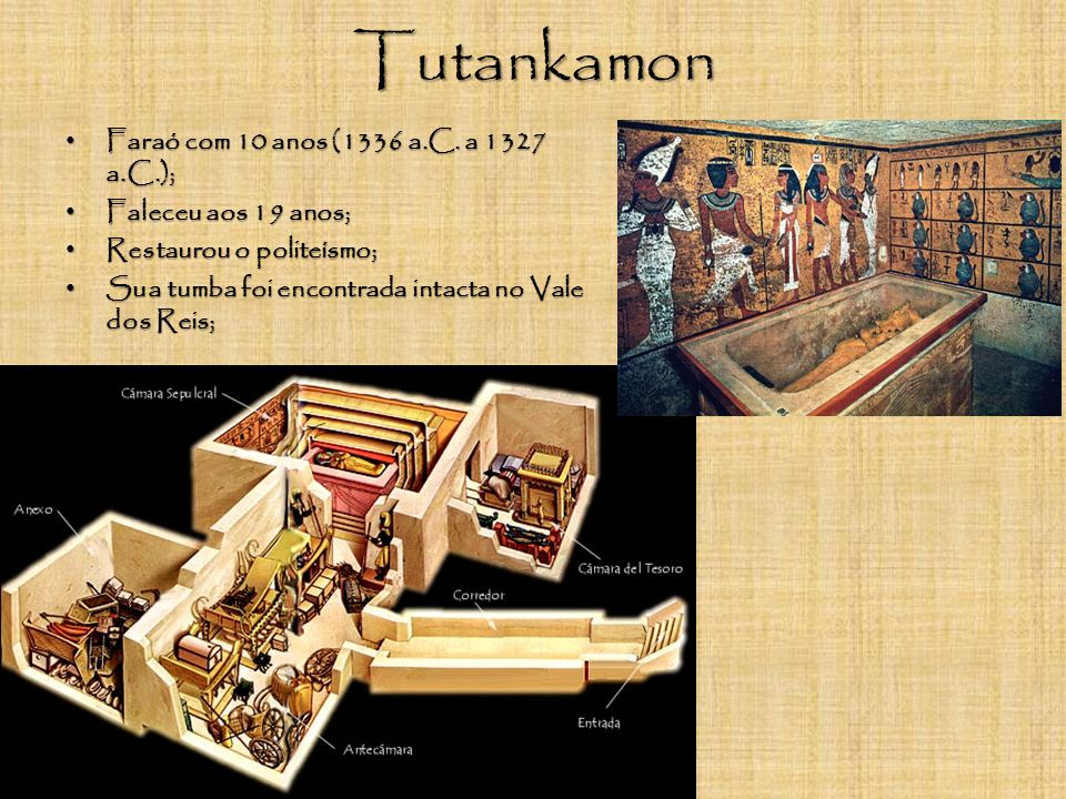 Tutankamon Faraó com 10 anos (1336 a.C. a 1327 a.C.);