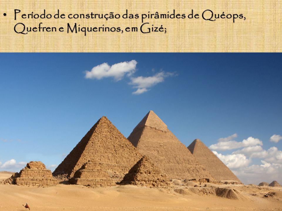 Período de construção das pirâmides de Quéops, Quefren e Miquerinos, em Gizé;