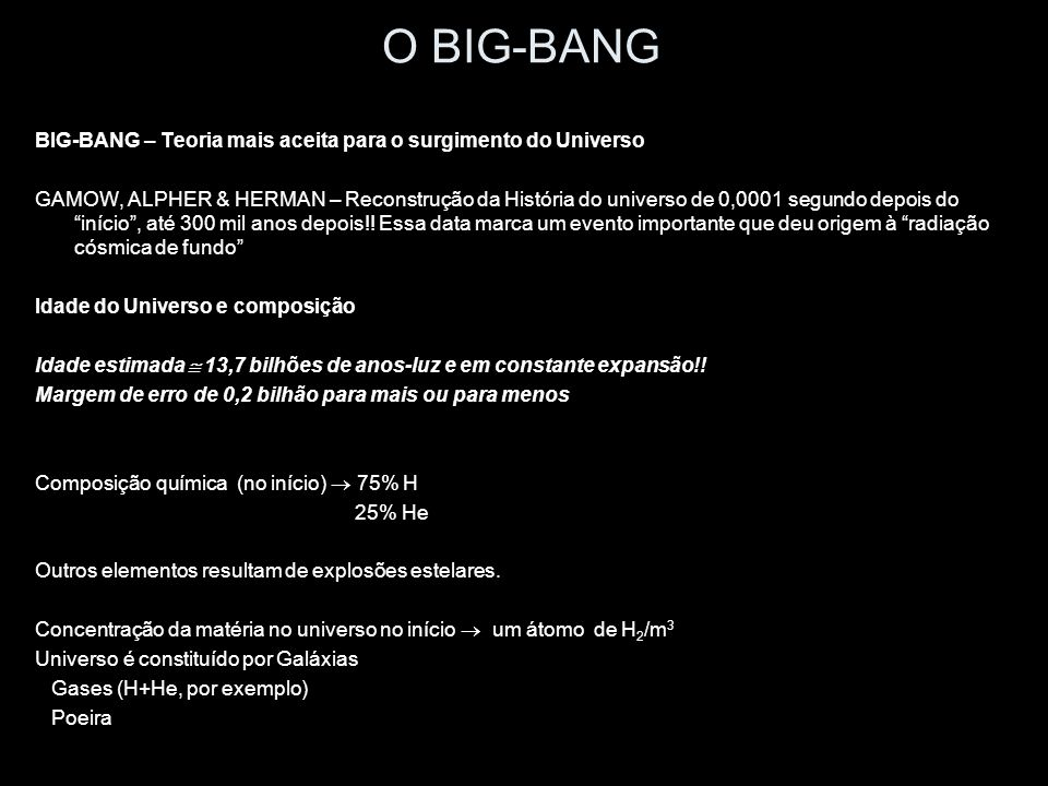 O BIG-BANG BIG-BANG – Teoria mais aceita para o surgimento do Universo